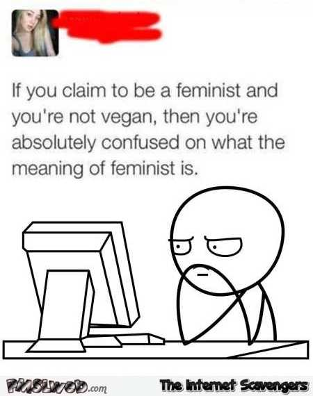If you claim to be a feminist but you're not a vegan funny tweet fail