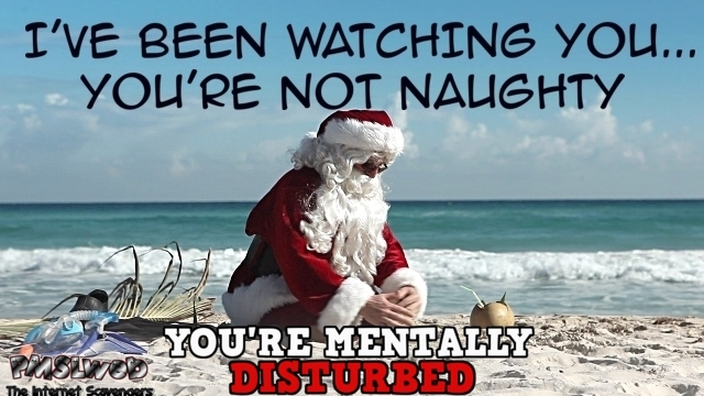 Santa has been watching you sarcastic humor @PMSLweb.com