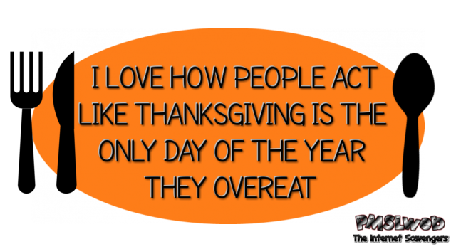 30-Thanksgiving-is-the-only-day-of-the-year-people-overeat-funny-quote