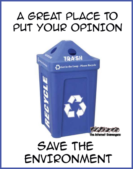 Please recycle your opinion sarcastic humor – Hilarious Hump day nonsense @PMSLweb.com