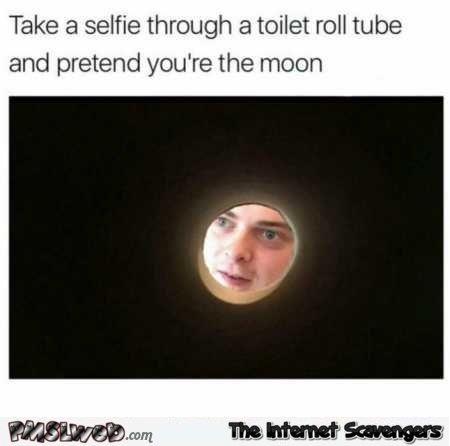 Pretend you're the moon funny meme @PMSLweb.com