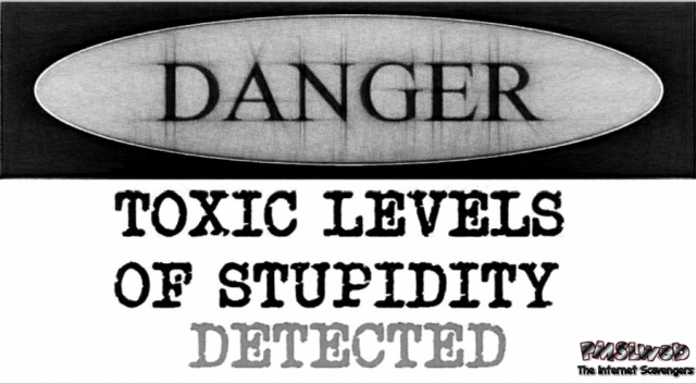 Funny Toxic levels of stupidity warning sign - Funny TGIF misconduct @PMSLweb.com