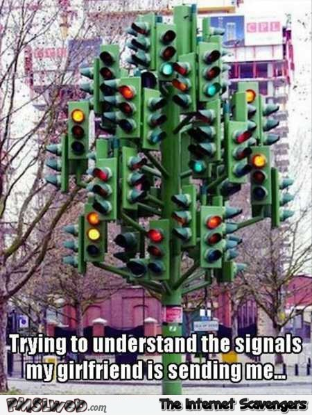 Trying to understand the signals my GF sends me funny meme @PMSLweb.com