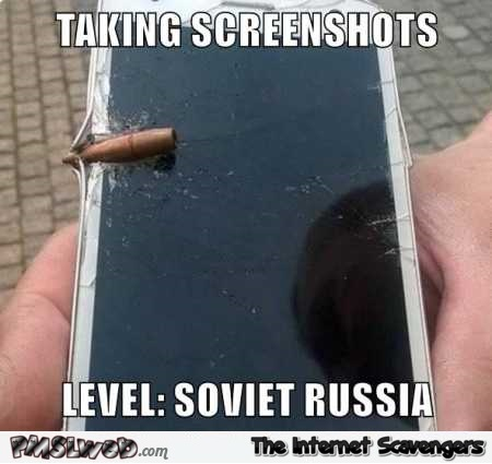 Taking screenshots in Soviet Russia funny meme @PMSLweb.com