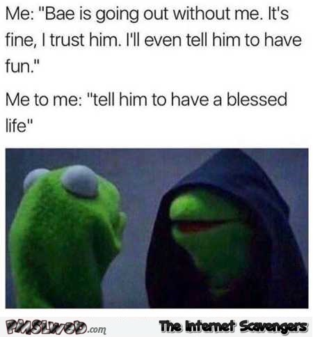 When Bae goes out without me funny evil Kermit meme @PMSLweb.com