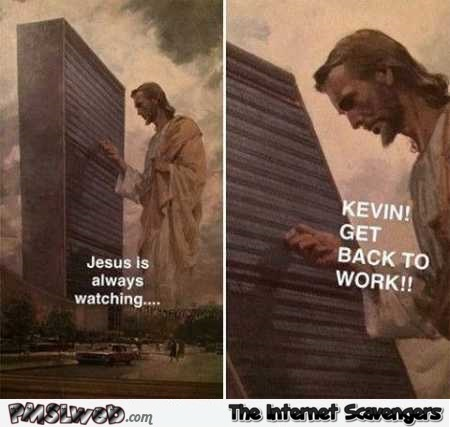 Jesus is always watching you humor @PMSLweb.com