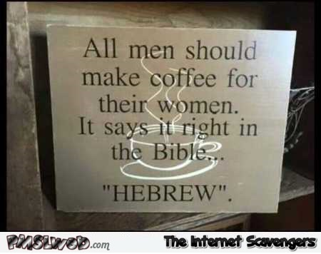 All men should make coffee for their women funny quote