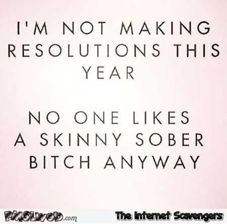 I'm not making resolutions this year sarcastic humor