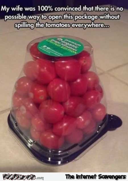 My wife was convinced that there was no way of opening this without spilling the tomatoes funny meme @PMSLweb.com