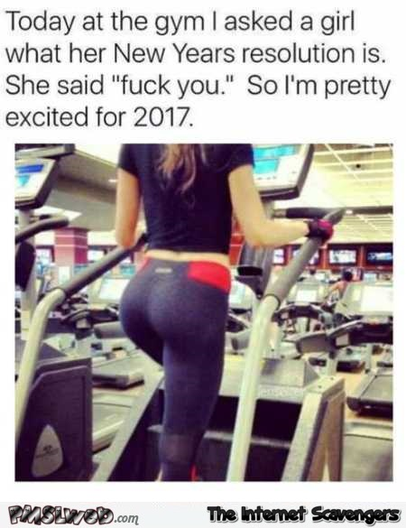 I asked a girl at the gym what her New Year resolution is funny meme @PMSLweb.com