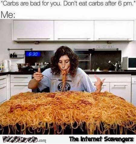 Do not eat carbs after 6pm funny meme @PMSLweb.com