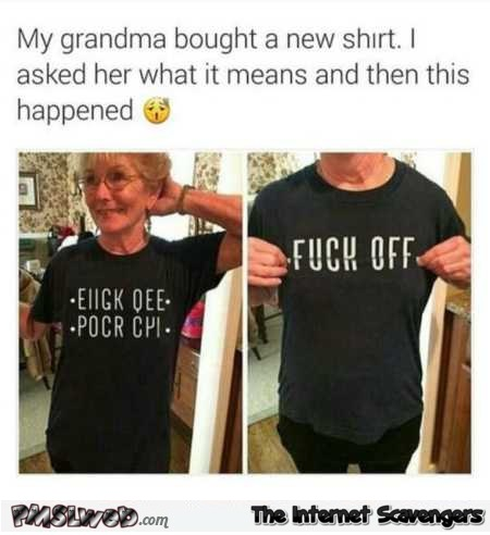 Grandma owns the best T-shirt sarcastic humor @PMSLweb.com