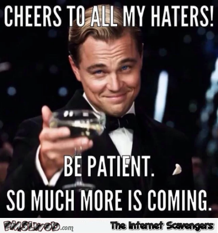 Cheers to all my haters sarcastic meme @PMSLweb.com