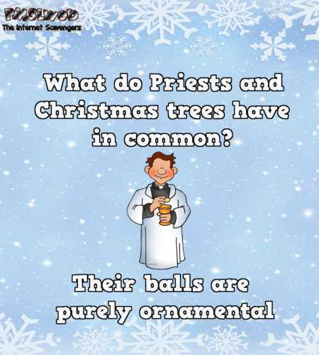 What do priests and Christmas trees have in common funny adult joke – Wednesday Shitz n Giggles @PMSLweb.com