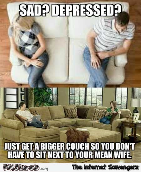 Get a bigger couch so that you don't need to sit next to your wife funny meme @PMSLweb.com