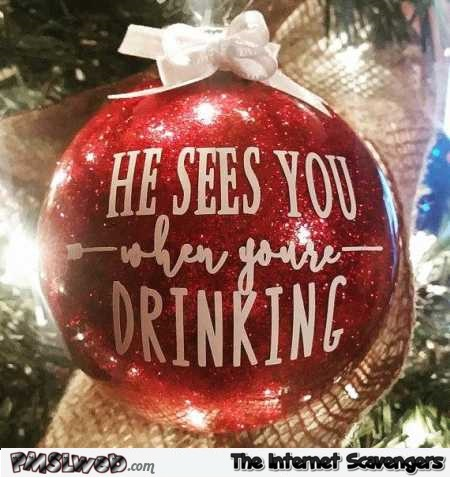 He sees you when you're drinking funny sarcastic Christmas decoration @PMSLweb.com