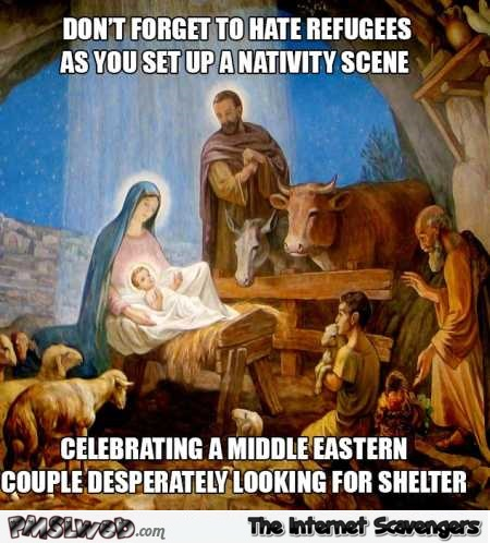 When you hate refugees but set up a nativity scene funny meme @PMSLweb.com