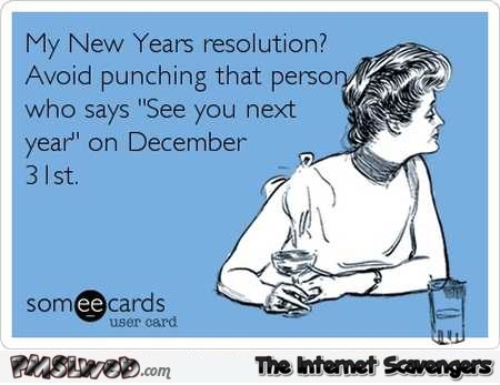 People who say see you next year on December 31st sarcastic humor @PMSLweb.com