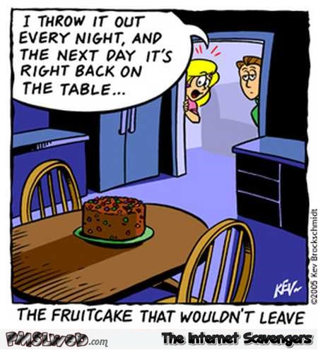 The fruitcake that wouldn't leave funny cartoon @PMSLweb.com