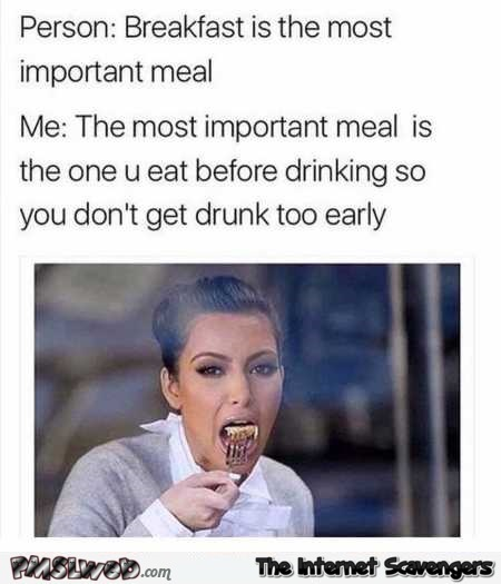 Breakfast is the most important meal funny meme @PMSLweb.com