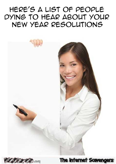 Here's a list of those interested in your New year resolutions sarcastic humor @PMSLweb.com