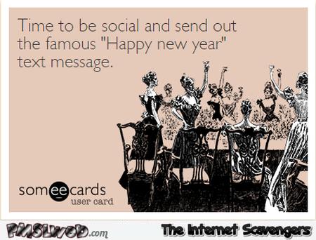 Time to send out that famous New Year text message sarcastic humor @PMSLweb.com