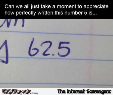 Appreciate how perfectly written this number 5 is funny meme – Funny Internet guffaws @PMSLweb.com