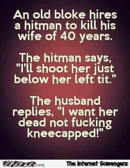 Old man hires hitman to kill his wife funny joke @PMSLweb.com