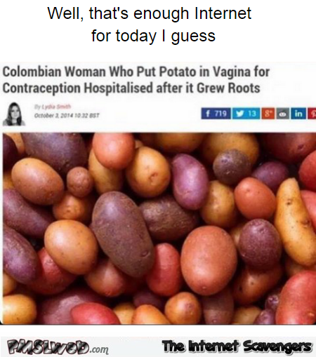 Woman put potato in her vagina funny news meme @PMSLweb.com