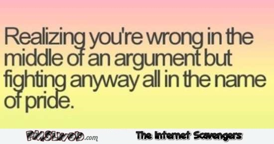 Realizing you are wrong in the middle of an argument funny quote @PMSLweb.com