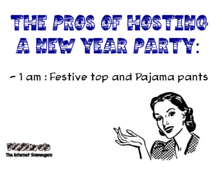 The pros of hosting a New Year's party humor @PMSLweb.com