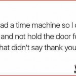I wish I had a time machine funny quote – Funny Thursday memes @PMSLweb.com