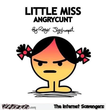 Little miss AngryCunt sarcastic humor – Amusing Wednesday pictures @PMSLweb.com
