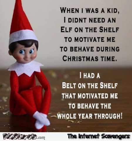 When I was a kid I didn't need an elf on the shelf funny quote @PMSLweb.com