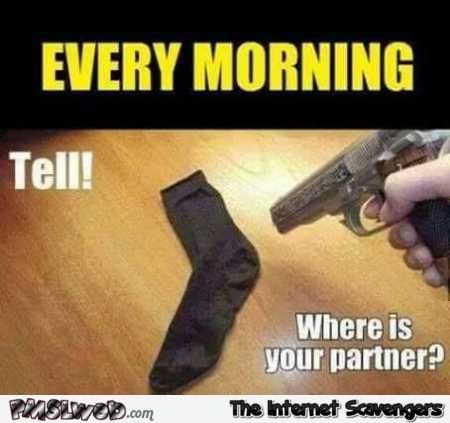 Where is your partner funny sock meme @PMSLweb.com