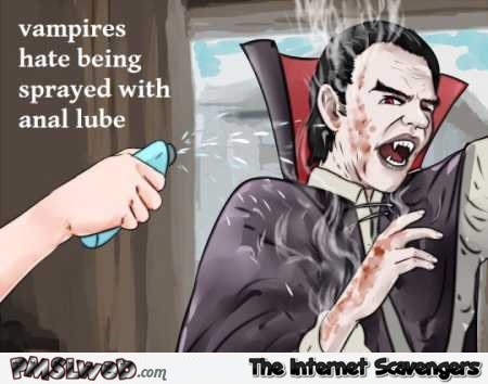 Vampires hate being sprayed with anal lube adult humor @PMSLweb.com