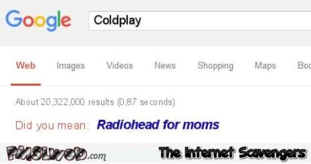 Coldplay are Radiohead for mums funny google suggestion @PMSLweb.com