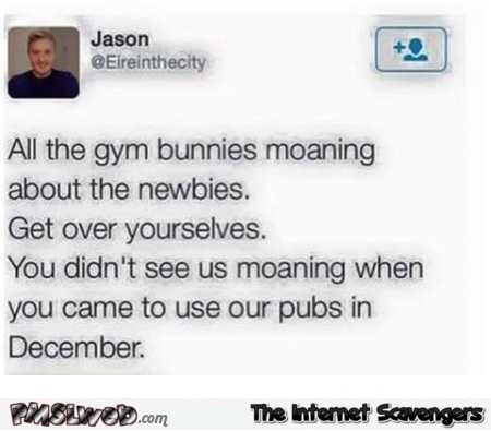 For the gym bunnies moaning about newbies funny tweet @PMSLweb.com