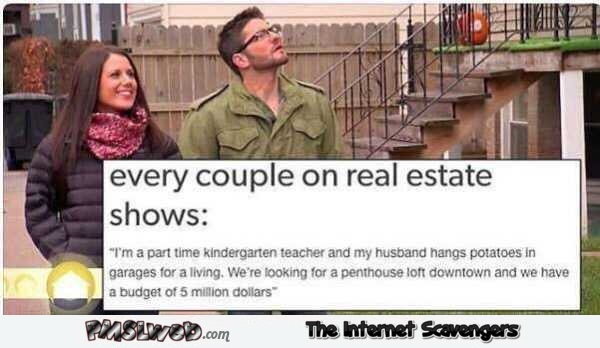 Every couple on real estate shows funny truth @PMSLweb.com