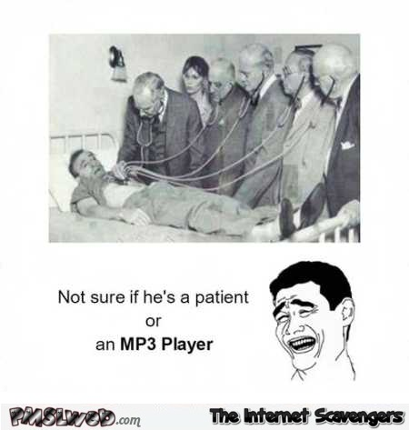 Not sure if he's a patient or a MP3 player funny meme @PMSLweb.com