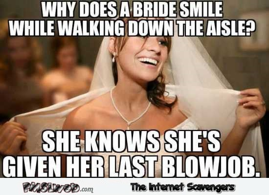 Why does a bride smile when she walks down the aisle funny meme @PMSLweb.com