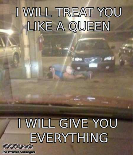 I will treat you like a queen adult humor @PMSLweb.com