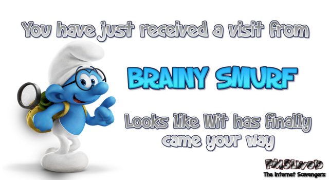 You have received a visit from Brainy Smurf sarcastic humor @PMSLweb.com
