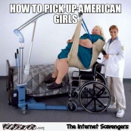 How to pick up American chicks funny meme @PMSLweb.com