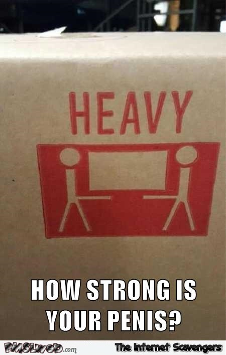 How strong is your penis? Funny warning sign @PMSLweb.com