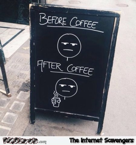 Funny before versus after coffee sign @PMSLweb.com