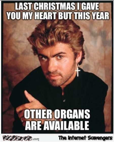 Last Christmas I gave you my heart funny inappropriate meme @PMSLweb.com