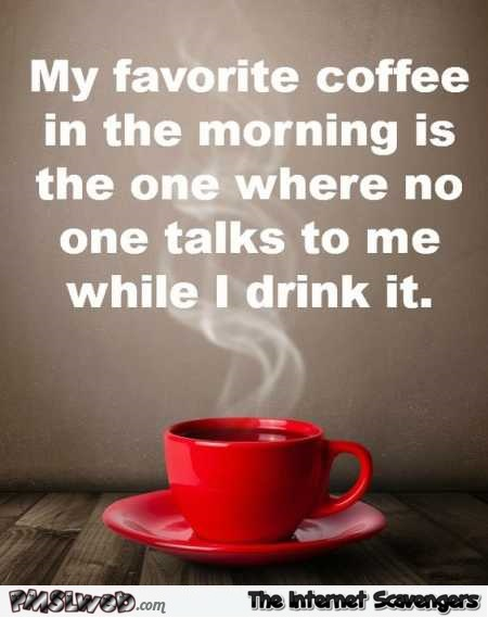 My favorite coffee in the morning sarcastic humor – Sunday comedy club @PMSLweb.com