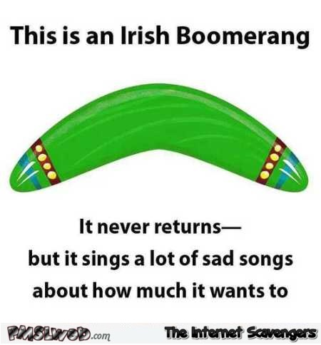 This is an Irish boomerang humor @PMSLweb.com