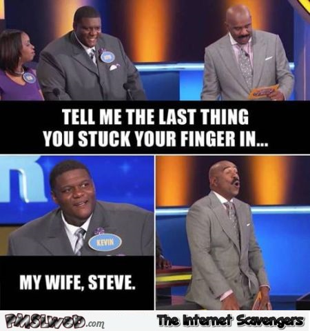 The last thing you stuck your finger in funny Family Feud meme @PMSLweb.com